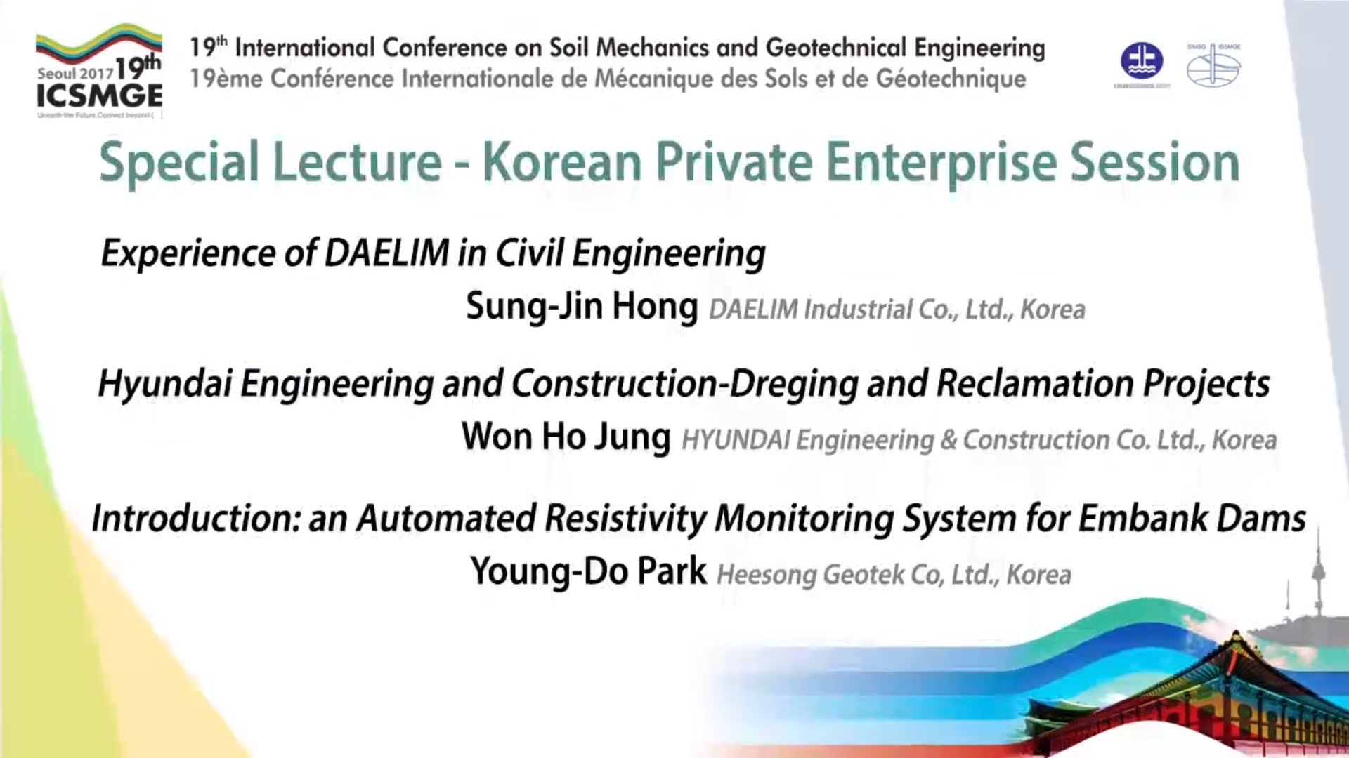 "Korean Private Enterprise Session (Special Lecture - 19th ICSMGE) {""category"":""honour_lecture"",""subjects"":[""Other""],""number"":""ICSMGE19113"",""instructors"":[""Sung-Jin Hong"", ""Won Ho Jung"", ""Young-Do Park""]}"