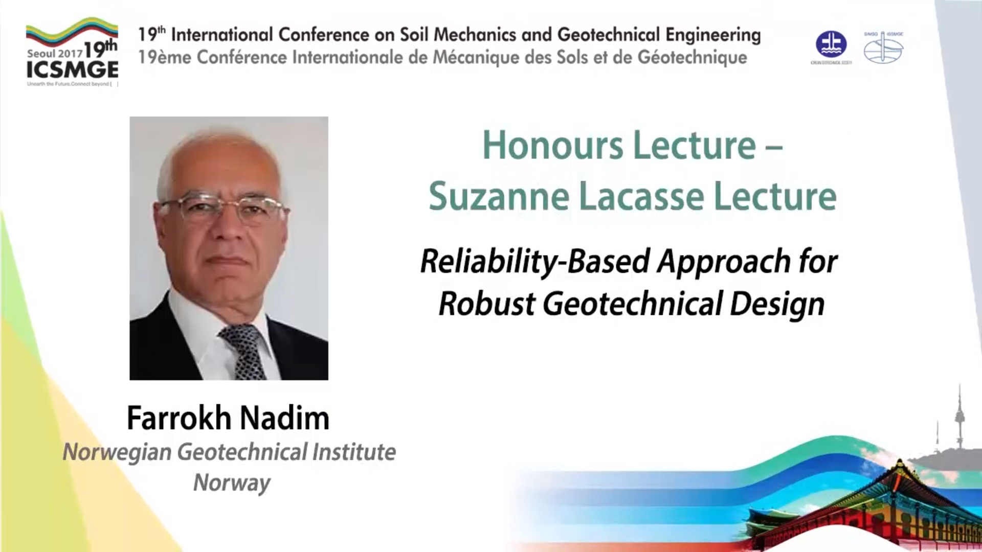 "Reliability-Based Approach for Robust Geotechnical Design (Suzanne Lacasse Lecture  - 19th ICSMGE) {""category"":""honour_lecture"",""subjects"":[""Risk & Reliability""],""number"":""ICSMGE19116"",""instructors"":[""Farrokh Nadim""]}"